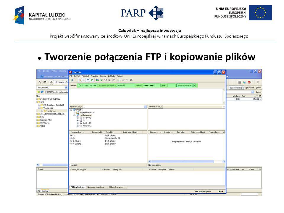 Człowiek – najlepsza inwestycja Projekt współfinansowany ze środków Unii Europejskiej w ramach Europejskiego Funduszu Społecznego Tworzenie połączenia FTP i kopiowanie plików