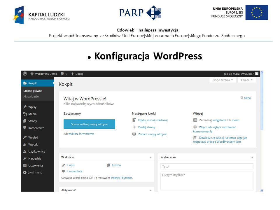 Człowiek – najlepsza inwestycja Projekt współfinansowany ze środków Unii Europejskiej w ramach Europejskiego Funduszu Społecznego Konfiguracja WordPress