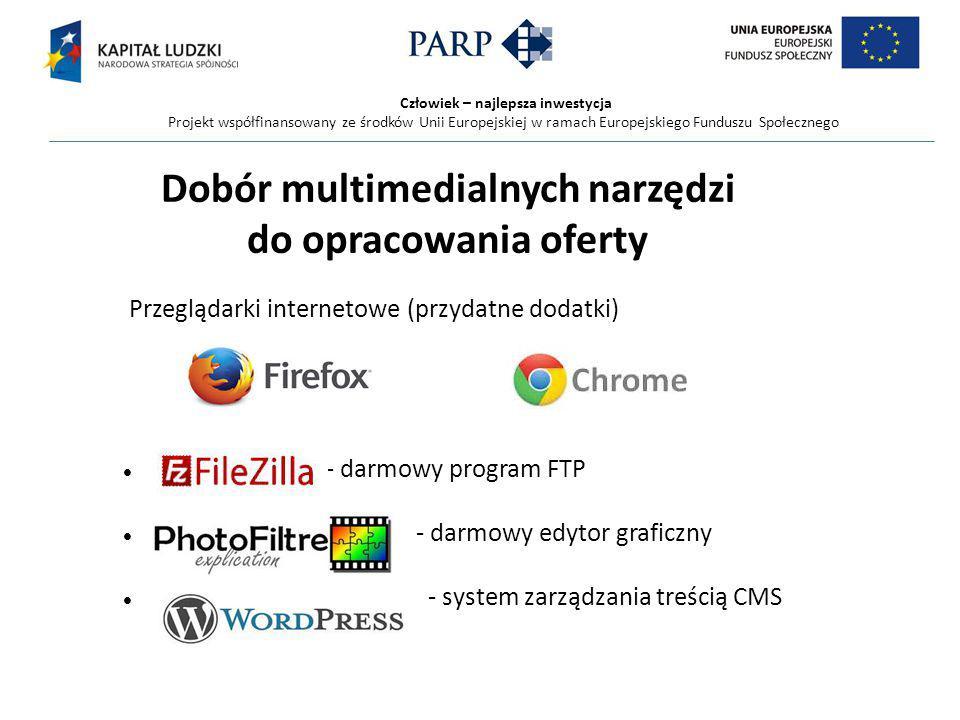 Człowiek – najlepsza inwestycja Projekt współfinansowany ze środków Unii Europejskiej w ramach Europejskiego Funduszu Społecznego Dobór multimedialnych narzędzi do opracowania oferty Przeglądarki internetowe (przydatne dodatki) - darmowy program FTP - darmowy edytor graficzny - system zarządzania treścią CMS