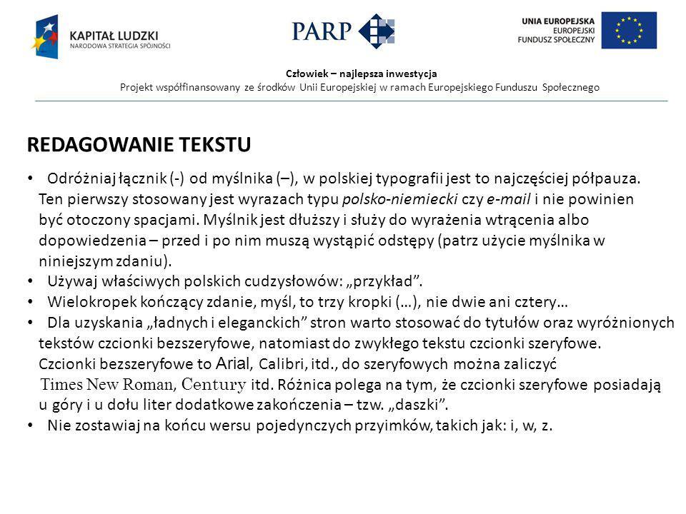Człowiek – najlepsza inwestycja Projekt współfinansowany ze środków Unii Europejskiej w ramach Europejskiego Funduszu Społecznego Odróżniaj łącznik (-) od myślnika (–), w polskiej typografii jest to najczęściej półpauza.
