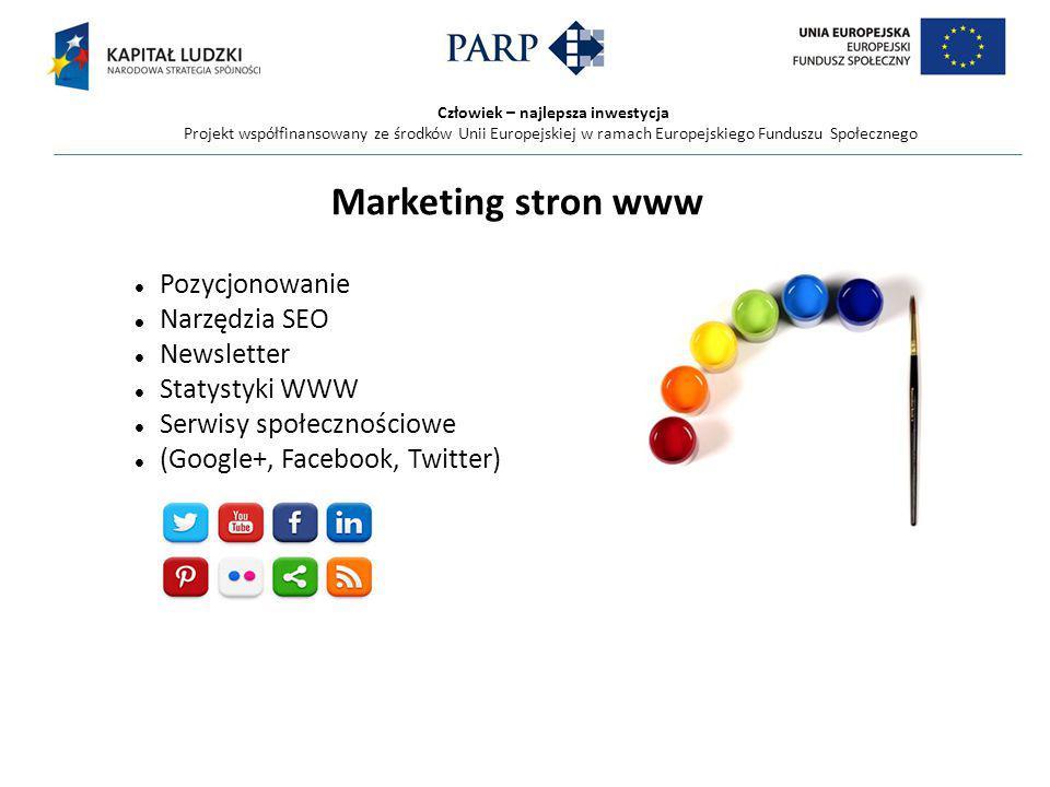 Człowiek – najlepsza inwestycja Projekt współfinansowany ze środków Unii Europejskiej w ramach Europejskiego Funduszu Społecznego Marketing stron www Pozycjonowanie Narzędzia SEO Newsletter Statystyki WWW Serwisy społecznościowe (Google+, Facebook, Twitter)
