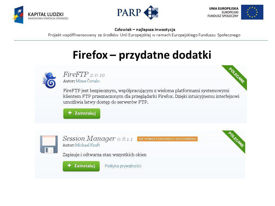 Człowiek – najlepsza inwestycja Projekt współfinansowany ze środków Unii Europejskiej w ramach Europejskiego Funduszu Społecznego Firefox – przydatne dodatki