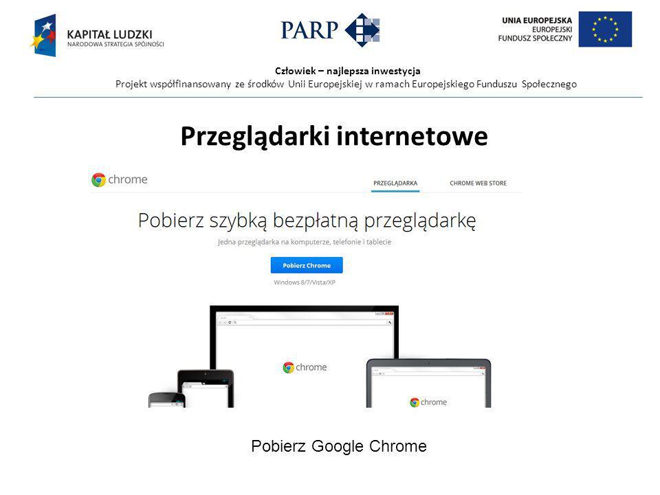 Człowiek – najlepsza inwestycja Projekt współfinansowany ze środków Unii Europejskiej w ramach Europejskiego Funduszu Społecznego Przeglądarki internetowe Pobierz Google Chrome