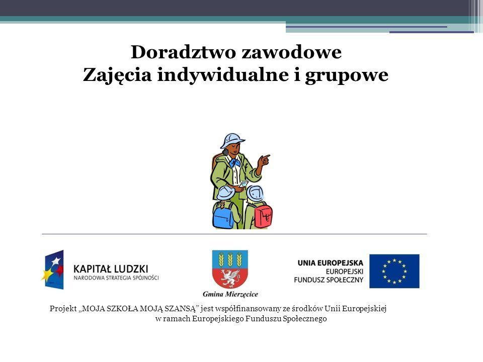 """Projekt """"MOJA SZKOŁA MOJĄ SZANSĄ jest współfinansowany ze środków Unii Europejskiej w ramach Europejskiego Funduszu Społecznego Doradztwo zawodowe Zajęcia indywidualne i grupowe"""