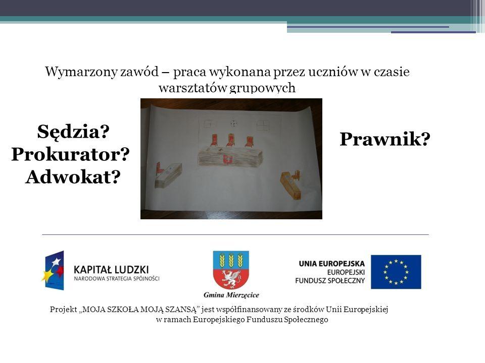 """Projekt """"MOJA SZKOŁA MOJĄ SZANSĄ jest współfinansowany ze środków Unii Europejskiej w ramach Europejskiego Funduszu Społecznego Wymarzony zawód – praca wykonana przez uczniów w czasie warsztatów grupowych Sędzia."""