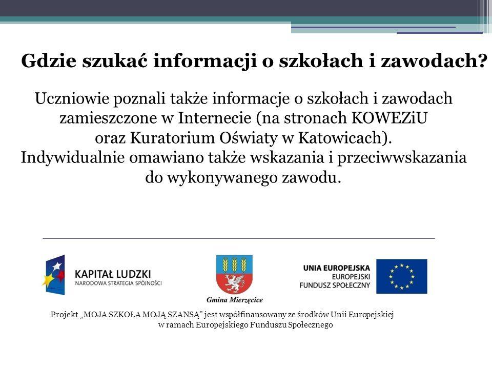 """Projekt """"MOJA SZKOŁA MOJĄ SZANSĄ jest współfinansowany ze środków Unii Europejskiej w ramach Europejskiego Funduszu Społecznego Uczniowie poznali także informacje o szkołach i zawodach zamieszczone w Internecie (na stronach KOWEZiU oraz Kuratorium Oświaty w Katowicach)."""