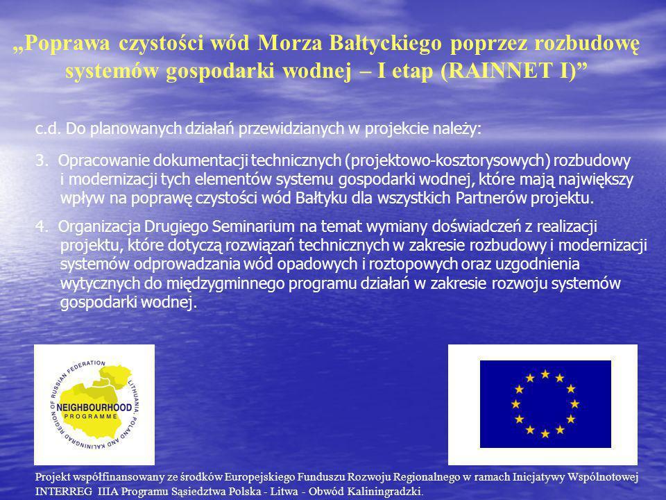 """""""Poprawa czystości wód Morza Bałtyckiego poprzez rozbudowę systemów gospodarki wodnej – I etap (RAINNET I) Projekt współfinansowany ze środków Europejskiego Funduszu Rozwoju Regionalnego w ramach Inicjatywy Wspólnotowej INTERREG IIIA Programu Sąsiedztwa Polska - Litwa - Obwód Kaliningradzki."""