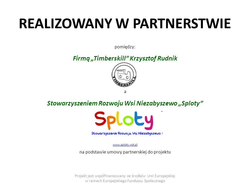 PATRONI Projekt jest współfinansowany ze środków Unii Europejskiej w ramach Europejskiego Funduszu Społecznego Nadleśnictwo Bytów www.szczecinek.lasy.gov.pl/bytow/info.php?id=35 Nadleśnictwo Osusznica www.szczecinek.lasy.gov.pl/miastko/info.php?id=44 Nadleśnictwo Miastko www.szczecinek.lasy.gov.pl/osusznica/info.php?id=46 Gmina Parchowo www.parchowo.pl