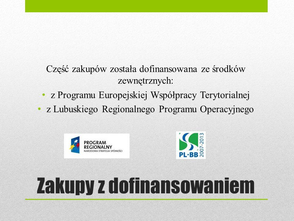 Zakupy z dofinansowaniem Część zakupów została dofinansowana ze środków zewnętrznych: z Programu Europejskiej Współpracy Terytorialnej z Lubuskiego Re