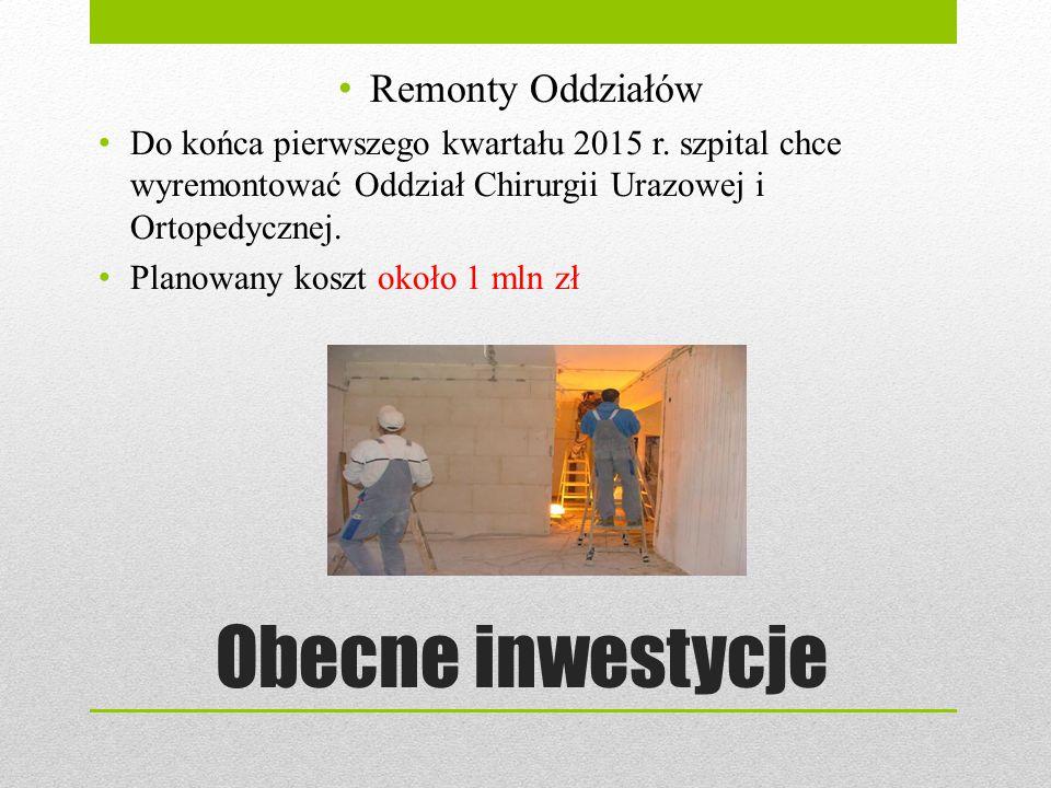 Obecne inwestycje Remonty Oddziałów Do końca pierwszego kwartału 2015 r. szpital chce wyremontować Oddział Chirurgii Urazowej i Ortopedycznej. Planowa