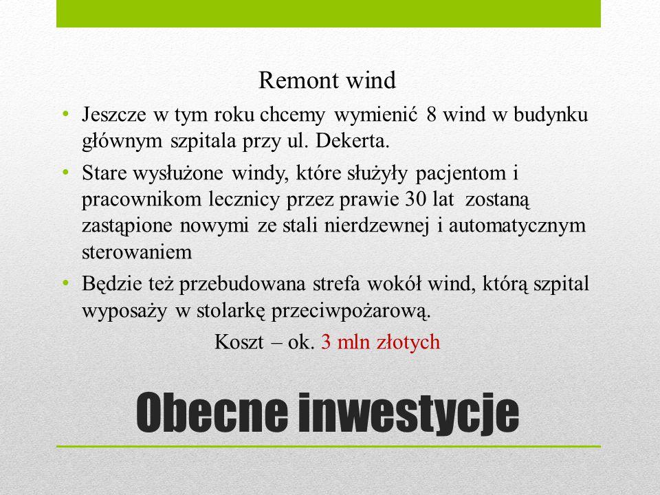 Obecne inwestycje Remont wind Jeszcze w tym roku chcemy wymienić 8 wind w budynku głównym szpitala przy ul. Dekerta. Stare wysłużone windy, które służ