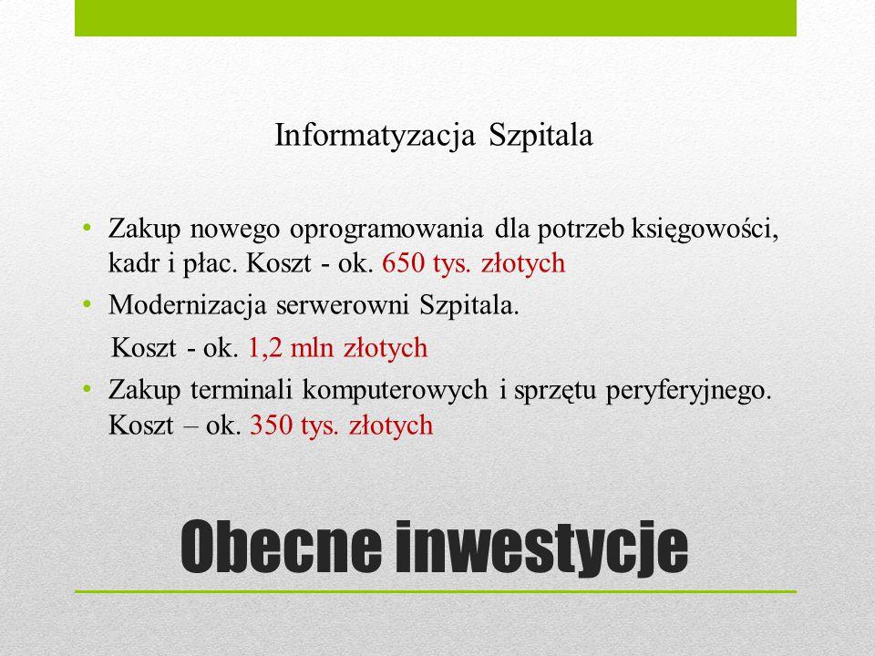 Obecne inwestycje Informatyzacja Szpitala Zakup nowego oprogramowania dla potrzeb księgowości, kadr i płac. Koszt - ok. 650 tys. złotych Modernizacja