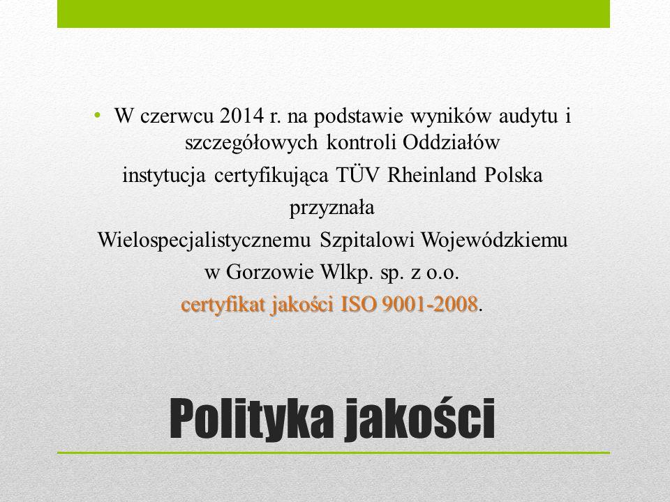 Polityka jakości W czerwcu 2014 r. na podstawie wyników audytu i szczegółowych kontroli Oddziałów instytucja certyfikująca TÜV Rheinland Polska przyzn