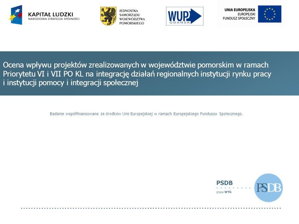 Ocena wpływu projektów zrealizowanych w województwie pomorskim w ramach Priorytetu VI i VII PO KL na integrację działań regionalnych instytucji rynku pracy i instytucji pomocy i integracji społecznej Badanie współfinansowane ze środków Unii Europejskiej w ramach Europejskiego Funduszu Społecznego.