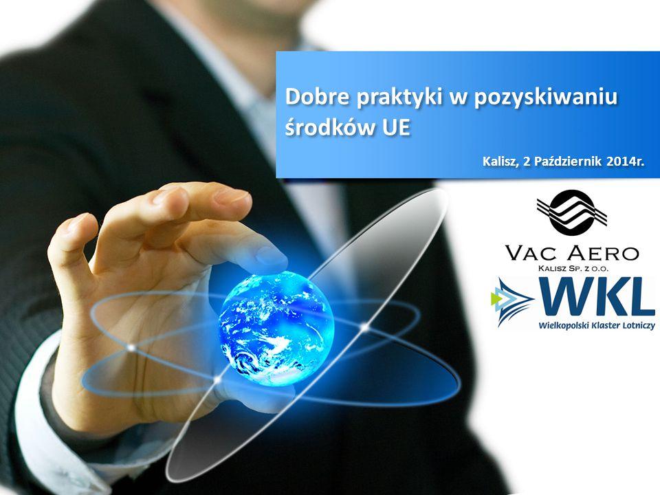 Dobre praktyki w pozyskiwaniu środków UE Kalisz, 2 Październik 2014r.