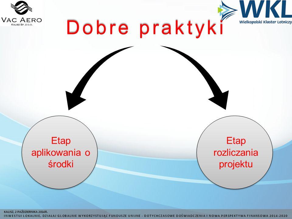 Dobre praktyki Etap aplikowania o środki Etap rozliczania projektu KALISZ, 2 PAŹDZIERNIKA 2014R.