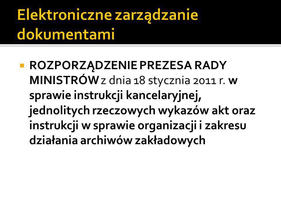  ROZPORZĄDZENIE PREZESA RADY MINISTRÓW z dnia 18 stycznia 2011 r. w sprawie instrukcji kancelaryjnej, jednolitych rzeczowych wykazów akt oraz instruk