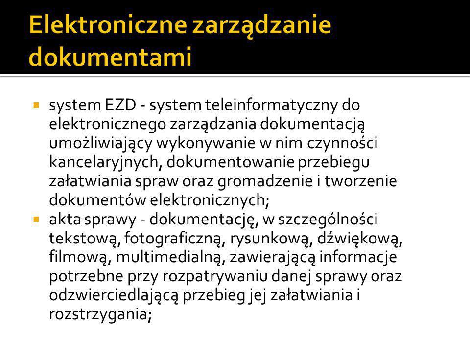 system EZD - system teleinformatyczny do elektronicznego zarządzania dokumentacją umożliwiający wykonywanie w nim czynności kancelaryjnych, dokument