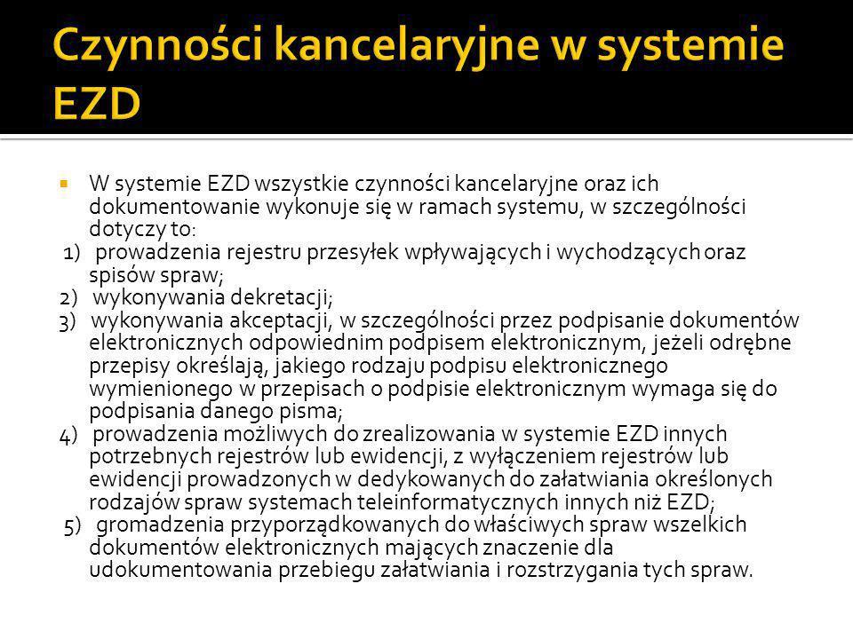  W systemie EZD wszystkie czynności kancelaryjne oraz ich dokumentowanie wykonuje się w ramach systemu, w szczególności dotyczy to: 1) prowadzenia re