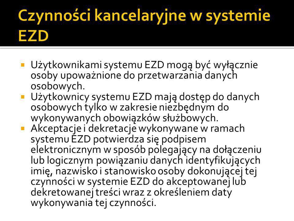  Użytkownikami systemu EZD mogą być wyłącznie osoby upoważnione do przetwarzania danych osobowych.  Użytkownicy systemu EZD mają dostęp do danych os