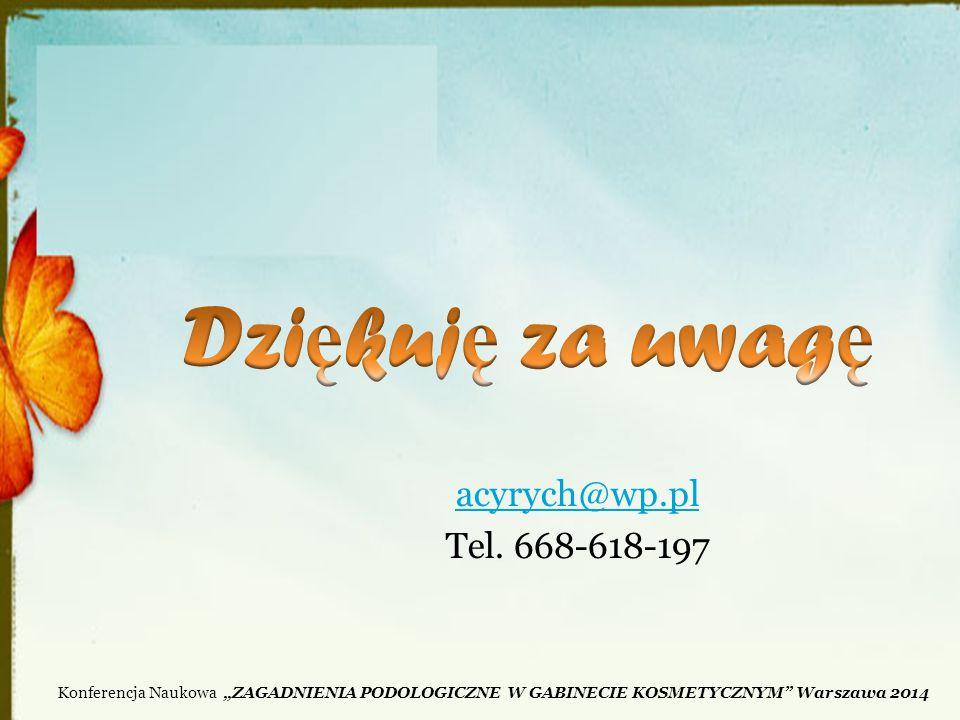 """Konferencja Naukowa """"ZAGADNIENIA PODOLOGICZNE W GABINECIE KOSMETYCZNYM"""" Warszawa 2014 acyrych@wp.pl Tel. 668-618-197"""