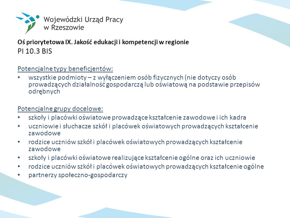 Oś priorytetowa IX. Jakość edukacji i kompetencji w regionie PI 10.3 BIS Potencjalne typy beneficjentów: wszystkie podmioty – z wyłączeniem osób fizyc
