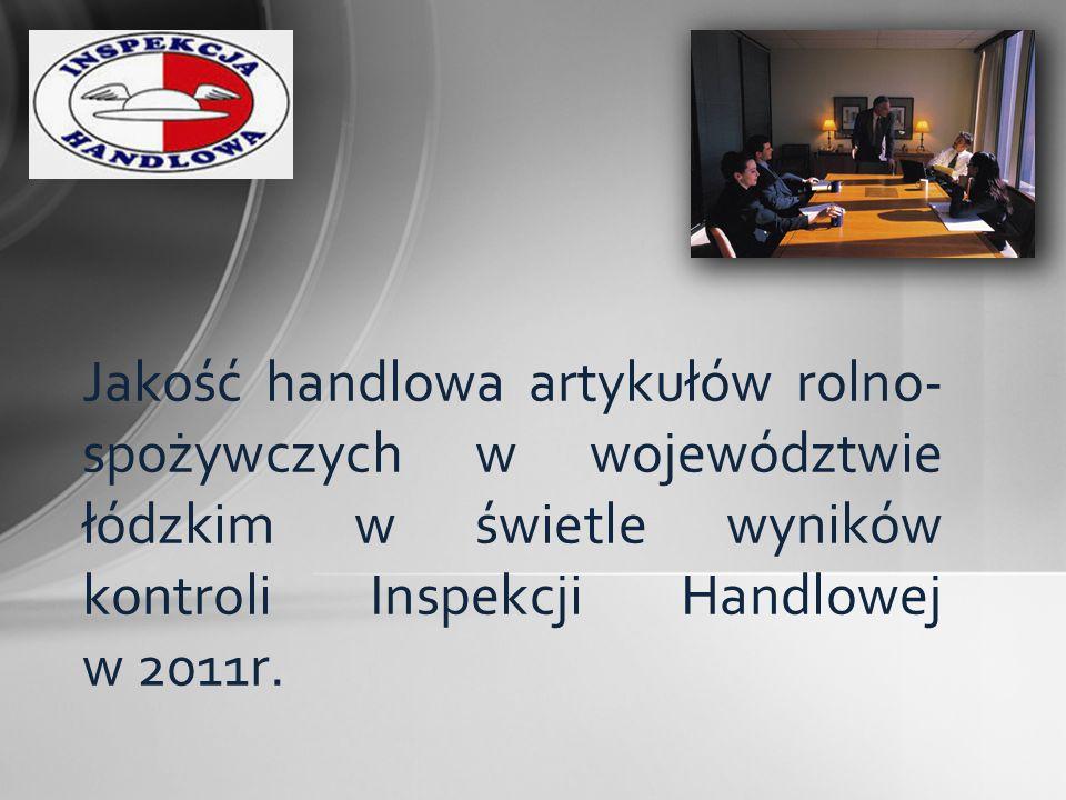 Jakość handlowa artykułów rolno- spożywczych w województwie łódzkim w świetle wyników kontroli Inspekcji Handlowej w 2011r.
