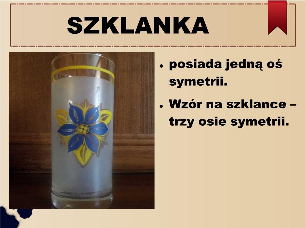 SZKLANKA posiada jedną oś symetrii. Wzór na szklance – trzy osie symetrii.