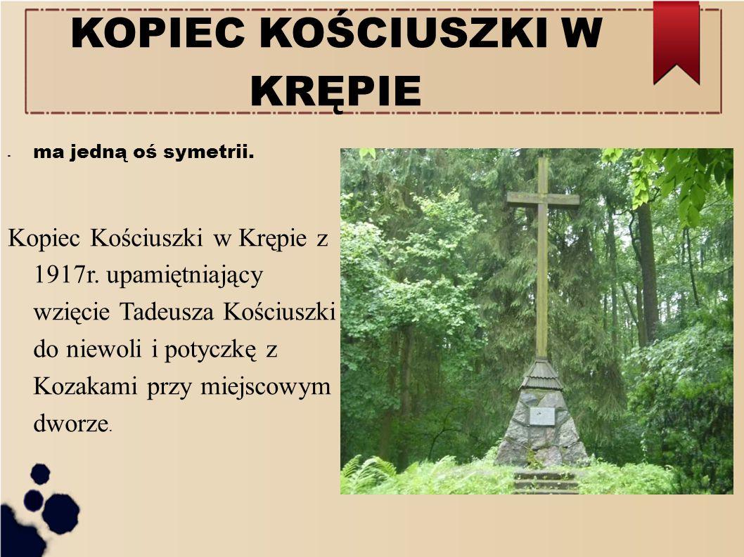 KOPIEC KOŚCIUSZKI W KRĘPIE - ma jedną oś symetrii. Kopiec Kościuszki w Krępie z 1917r. upamiętniający wzięcie Tadeusza Kościuszki do niewoli i potyczk