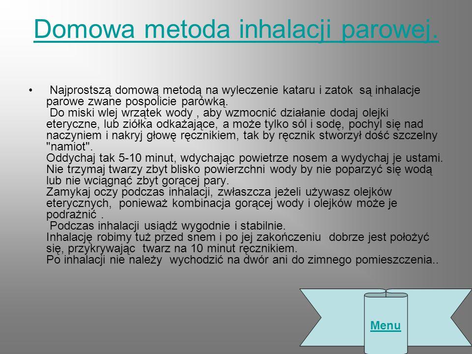 Domowa metoda inhalacji parowej. Najprostszą domową metodą na wyleczenie kataru i zatok są inhalacje parowe zwane pospolicie parówką. Do miski wlej wr