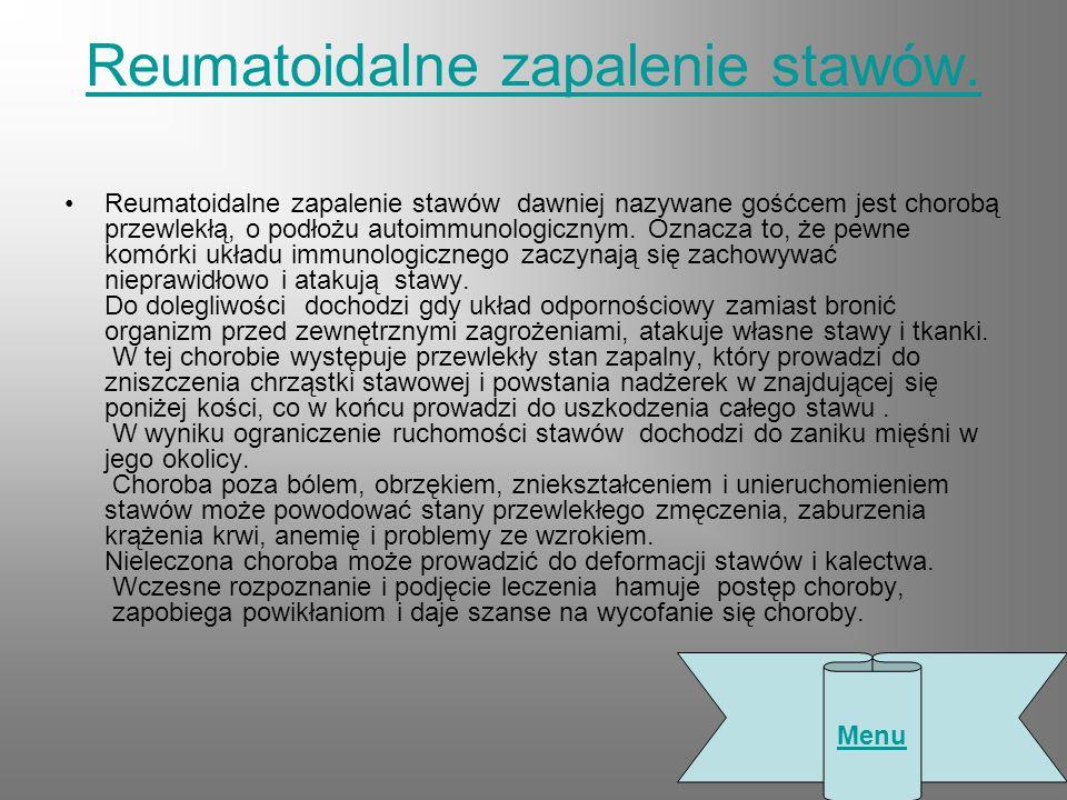 Reumatoidalne zapalenie stawów. Reumatoidalne zapalenie stawów dawniej nazywane gośćcem jest chorobą przewlekłą, o podłożu autoimmunologicznym. Oznacz