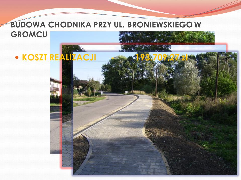 BUDOWA CHODNIKA PRZY UL. BRONIEWSKIEGO W GROMCU KOSZT REALIZACJI-193.709,27 zł