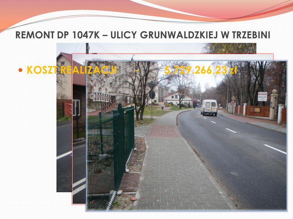 REMONT DP 1047K – ULICY GRUNWALDZKIEJ W TRZEBINI KOSZT REALIZACJI-5.729.266,23 zł