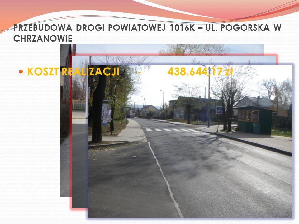 PRZEBUDOWA DROGI POWIATOWEJ 1016K – UL. POGORSKA W CHRZANOWIE KOSZT REALIZACJI-438.644,17 zł