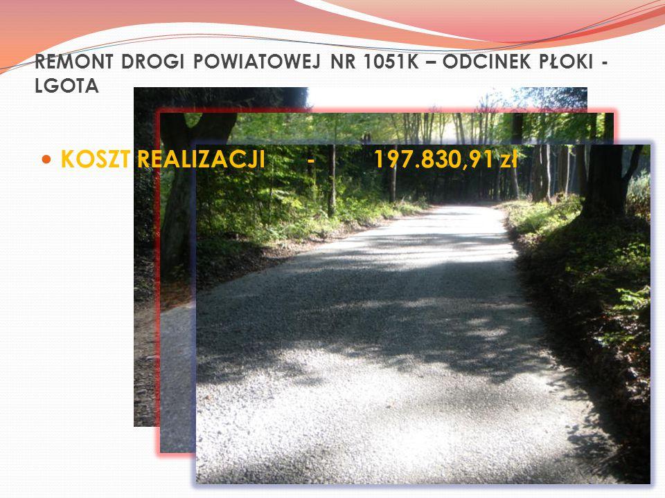 REMONT DROGI POWIATOWEJ NR 1051K – ODCINEK PŁOKI - LGOTA KOSZT REALIZACJI-197.830,91 zł
