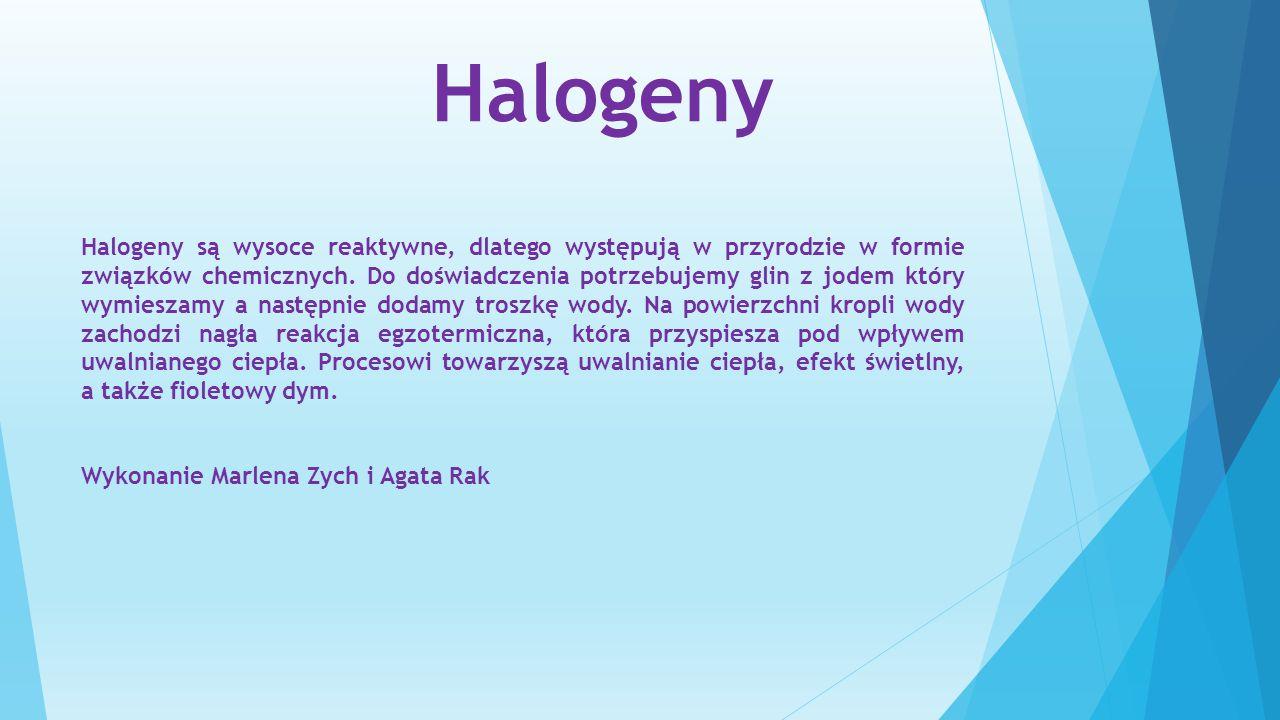 Halogeny Halogeny są wysoce reaktywne, dlatego występują w przyrodzie w formie związków chemicznych. Do doświadczenia potrzebujemy glin z jodem który