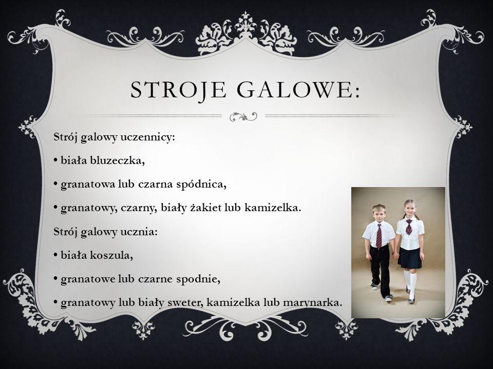 STROJE GALOWE: Strój galowy uczennicy: biała bluzeczka, granatowa lub czarna spódnica, granatowy, czarny, biały żakiet lub kamizelka. Strój galowy ucz