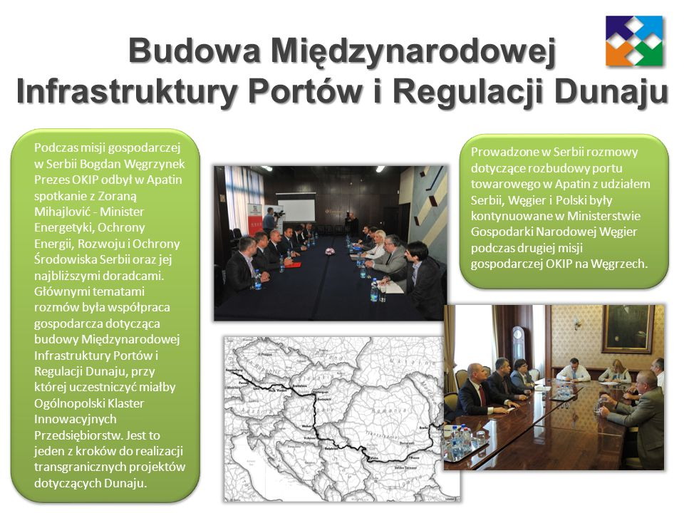 Budowa Międzynarodowej Infrastruktury Portów i Regulacji Dunaju Podczas misji gospodarczej w Serbii Bogdan Węgrzynek Prezes OKIP odbył w Apatin spotka