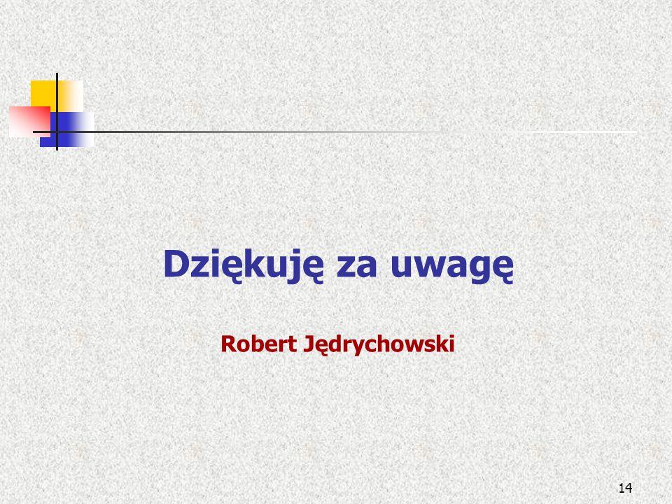 Dziękuję za uwagę Robert Jędrychowski 14