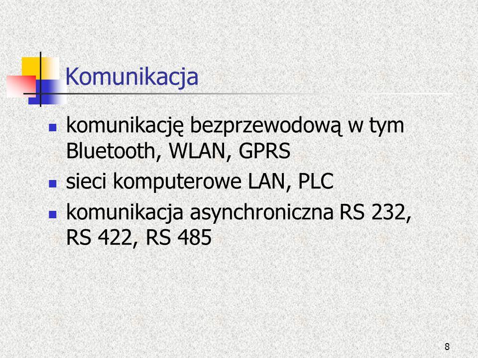 Komunikacja komunikację bezprzewodową w tym Bluetooth, WLAN, GPRS sieci komputerowe LAN, PLC komunikacja asynchroniczna RS 232, RS 422, RS 485 8