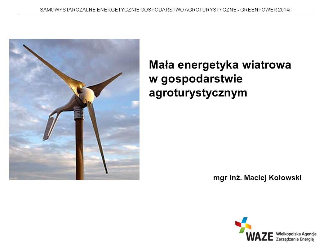 SAMOWYSTARCZALNE ENERGETYCZNIE GOSPODARSTWO AGROTURYSTYCZNE - GREENPOWER 2014r. Mała energetyka wiatrowa w gospodarstwie agroturystycznym mgr inż. Mac