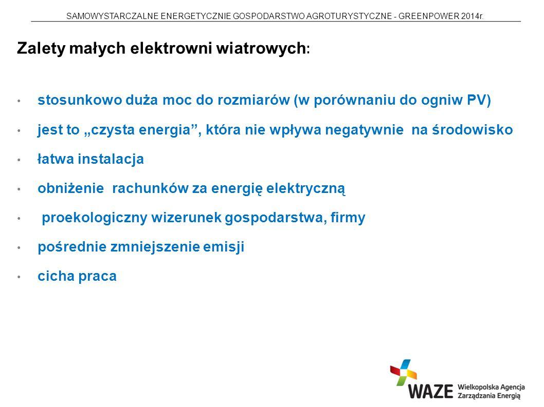 SAMOWYSTARCZALNE ENERGETYCZNIE GOSPODARSTWO AGROTURYSTYCZNE - GREENPOWER 2014r. Zalety małych elektrowni wiatrowych : stosunkowo duża moc do rozmiarów