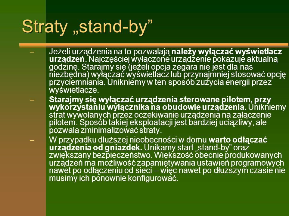 """Straty """"stand-by"""" –Jeżeli urządzenia na to pozwalają należy wyłączać wyświetlacz urządzeń. Najczęściej wyłączone urządzenie pokazuje aktualną godzinę."""