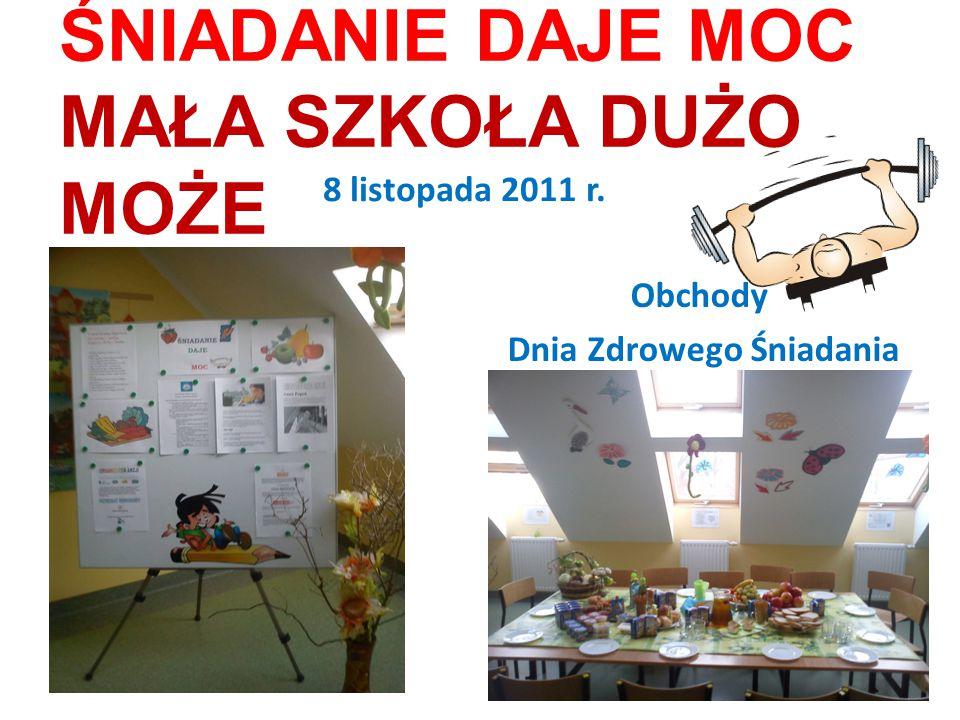 ŚNIADANIE DAJE MOC MAŁA SZKOŁA DUŻO MOŻE 8 listopada 2011 r. Obchody Dnia Zdrowego Śniadania