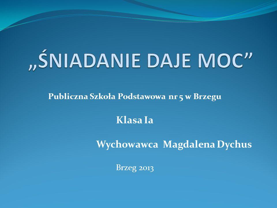 Publiczna Szkoła Podstawowa nr 5 w Brzegu Klasa Ia Wychowawca Magdalena Dychus Brzeg 2013