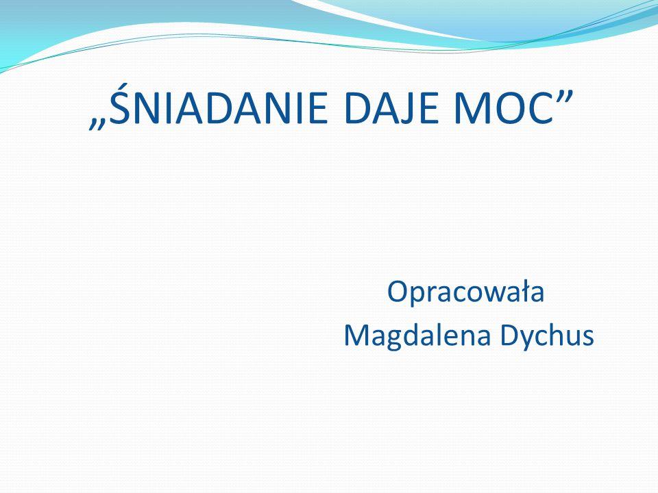 """""""ŚNIADANIE DAJE MOC"""" Opracowała Magdalena Dychus"""