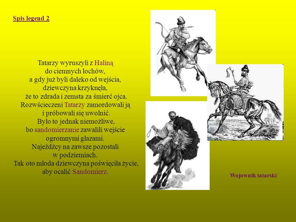 Tatarzy wyruszyli z Haliną do ciemnych lochów, a gdy już byli daleko od wejścia, dziewczyna krzyknęła, że to zdrada i zemsta za śmierć ojca. Rozwściec