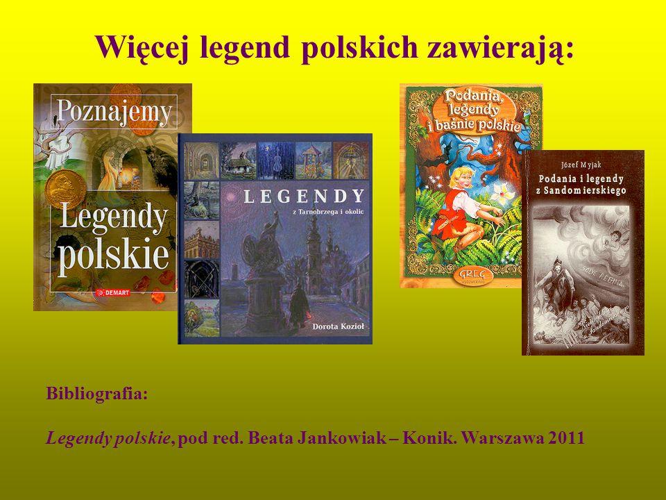 Więcej legend polskich zawierają: Bibliografia: Legendy polskie, pod red. Beata Jankowiak – Konik. Warszawa 2011