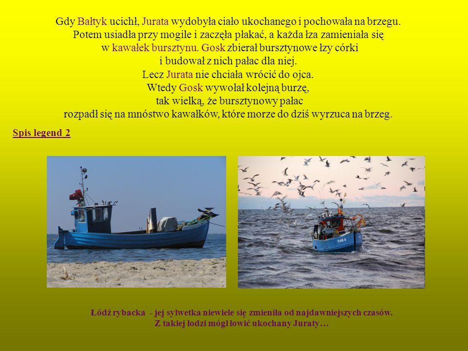 Gdy Bałtyk ucichł, Jurata wydobyła ciało ukochanego i pochowała na brzegu. Potem usiadła przy mogile i zaczęła płakać, a każda łza zamieniała się w ka