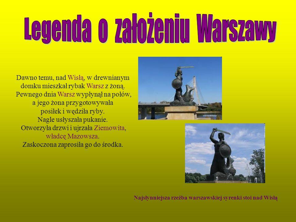Najsłynniejsza rzeźba warszawskiej syrenki stoi nad Wisłą Dawno temu, nad Wisłą, w drewnianym domku mieszkał rybak Warsz z żoną. Pewnego dnia Warsz wy